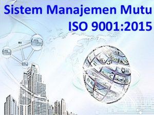 PELATIHAN IMPLEMENTING ISO 9001:2015 MANAJEMEN MUTU